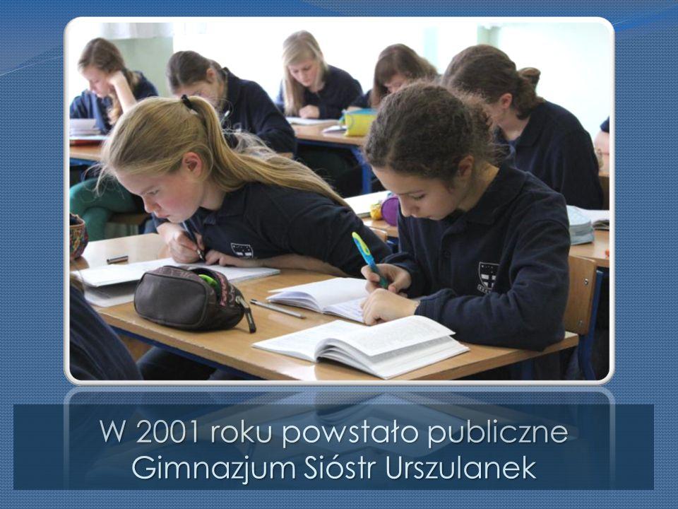 W 2001 roku powstało publiczne Gimnazjum Sióstr Urszulanek
