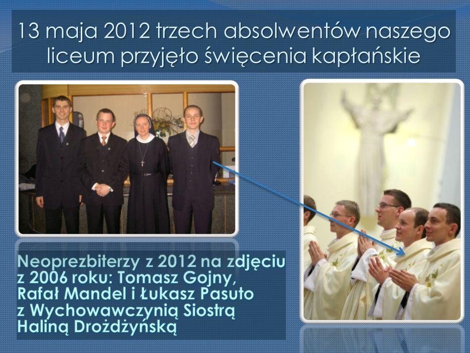13 maja 2012 trzech absolwentów naszego liceum przyjęło święcenia kapłańskie