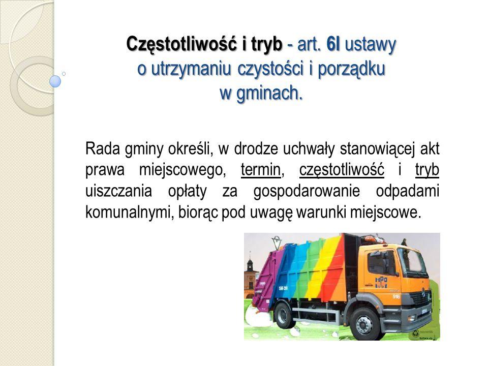 Częstotliwość i tryb - art. 6l ustawy o utrzymaniu czystości i porządku w gminach.