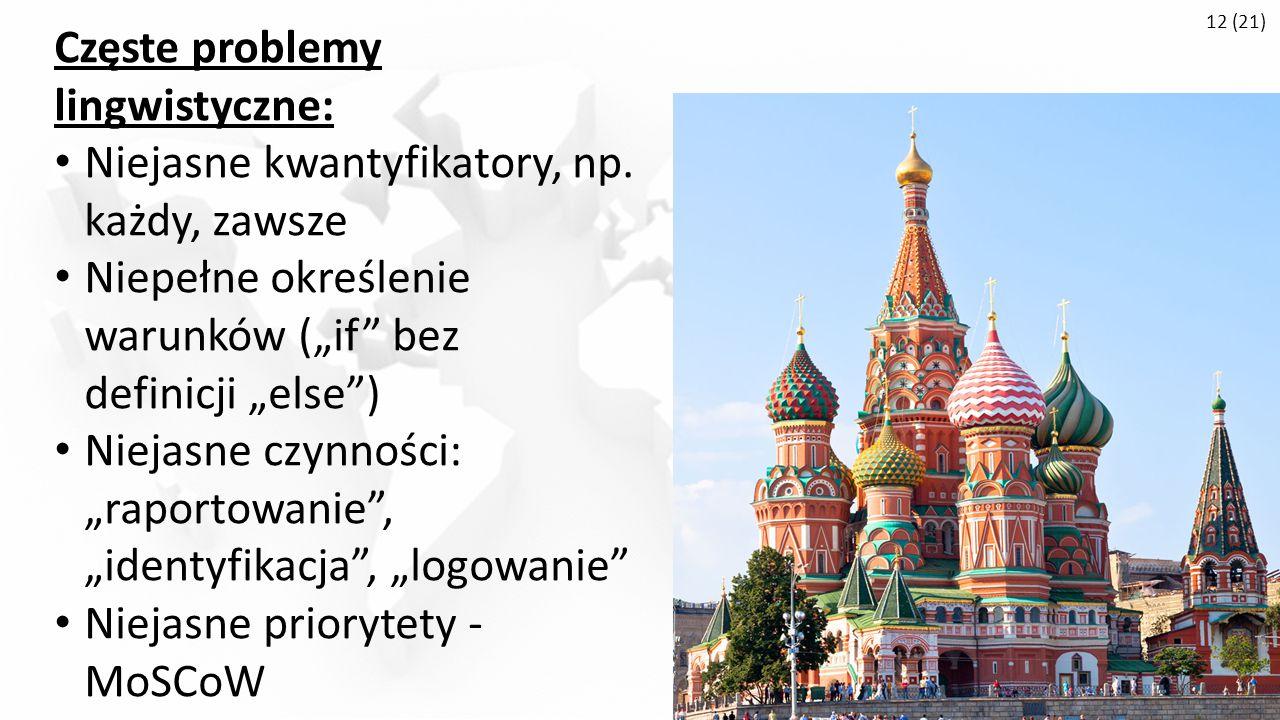 12 (21) Częste problemy lingwistyczne: Niejasne kwantyfikatory, np.