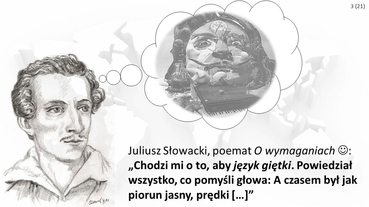 """3 (21) Juliusz Słowacki, poemat O wymaganiach : """"Chodzi mi o to, aby język giętki."""