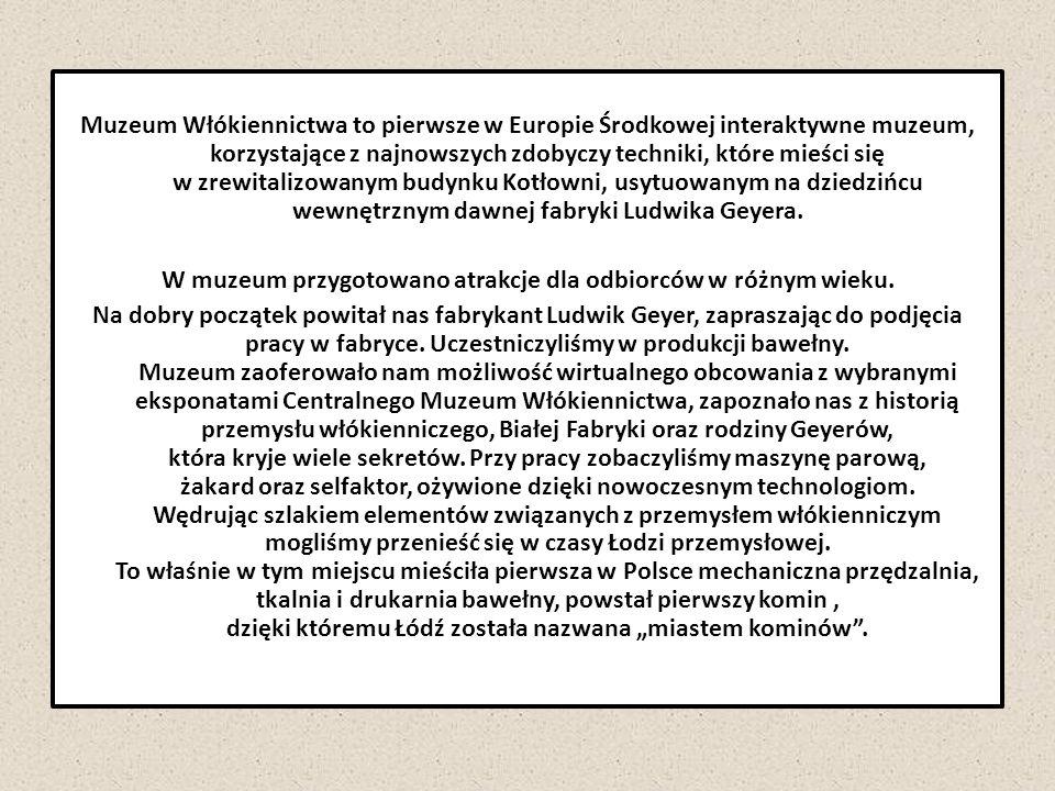 Fabryka – skansen, muzeum Na terenie skansenu znalazł się ponad 200- letni modrzewiowy kościół, willa letniskowa z ulicy Scaleniowej na Rudzie oraz pięć blisko stuletnich domów rzemieślników z ulic Wólczańskiej, Żeromskiego, Kopernika i Mazowieckiej.