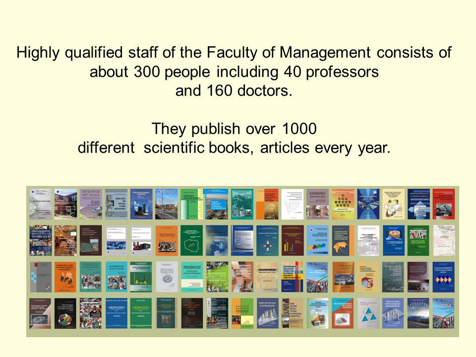 4 Highly qualified staff of the Faculty of Management consists of about 300 people including 40 professors and 160 doctors.