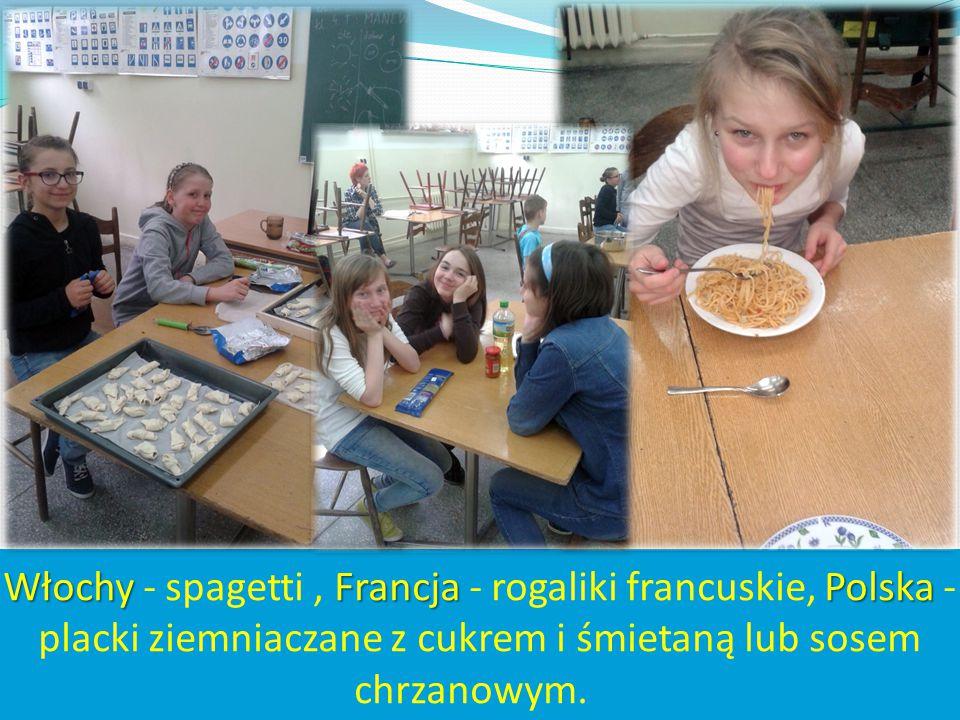 WłochyFrancjaPolska Włochy - spagetti, Francja - rogaliki francuskie, Polska - placki ziemniaczane z cukrem i śmietaną lub sosem chrzanowym.