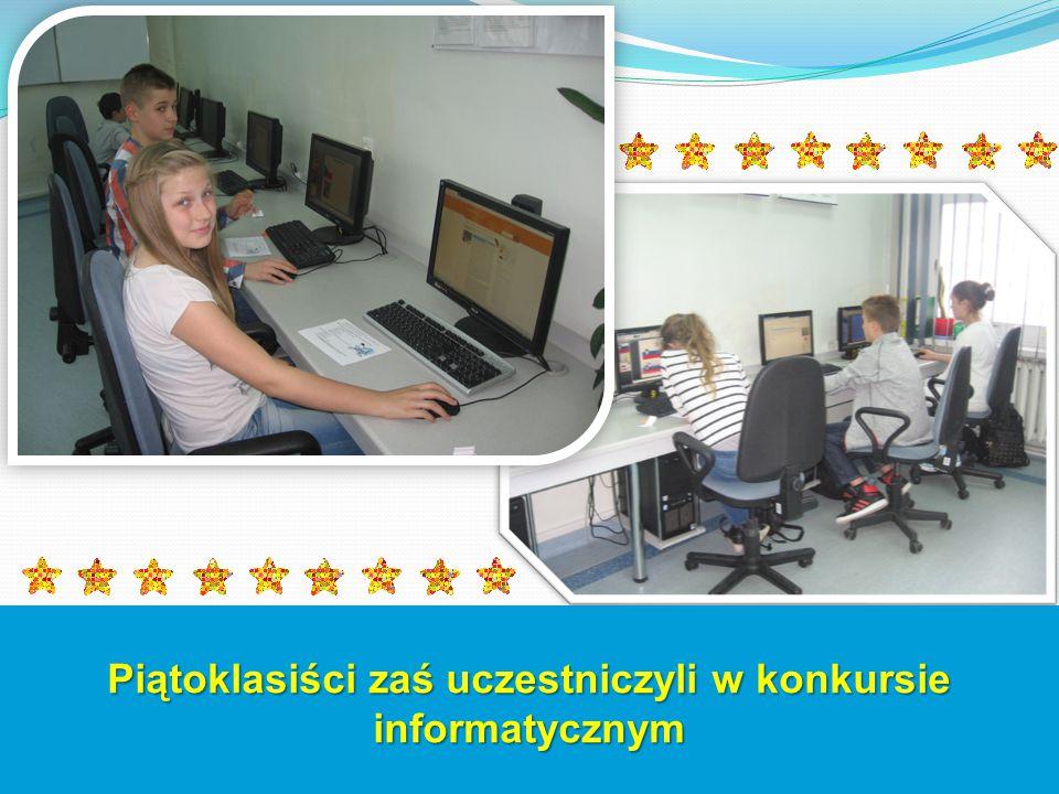 Piątoklasiści zaś uczestniczyli w konkursie informatycznym