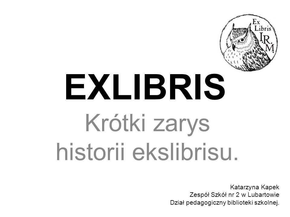 EXLIBRIS Krótki zarys historii ekslibrisu.