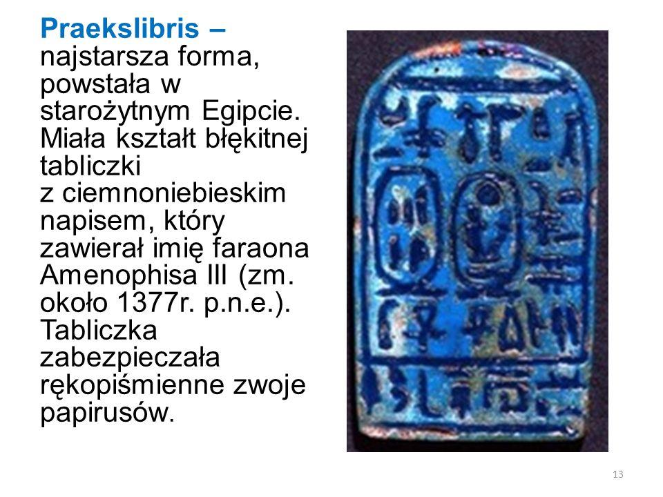 Praekslibris – najstarsza forma, powstała w starożytnym Egipcie.