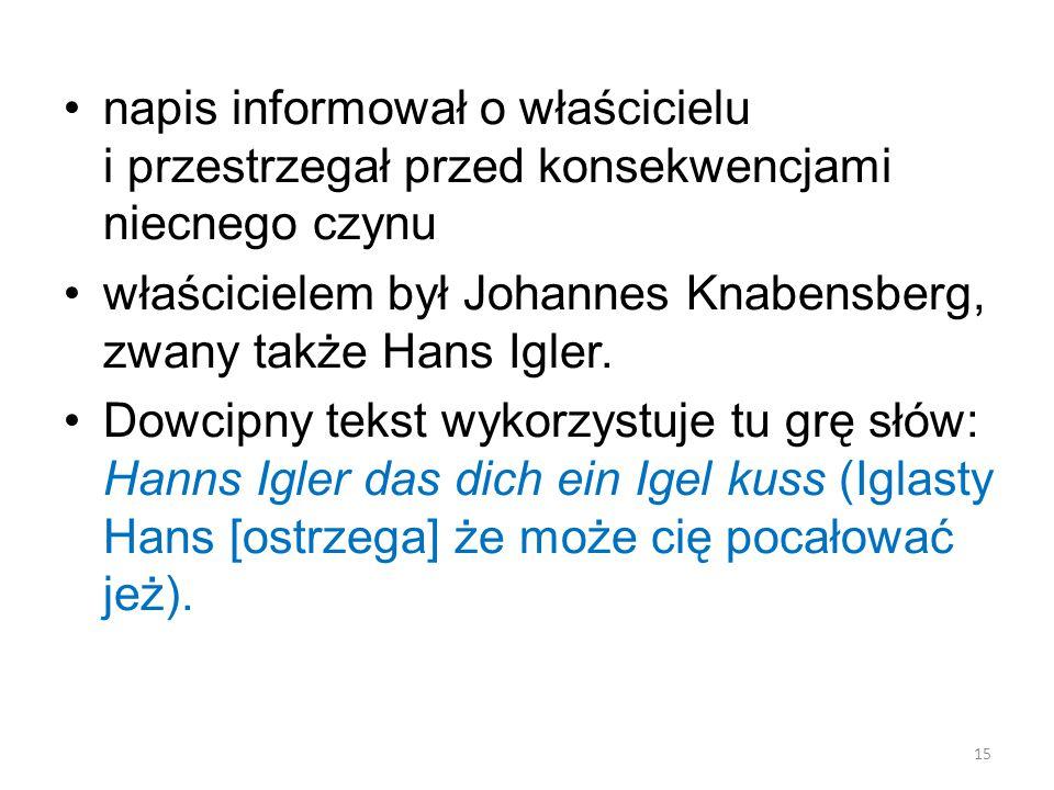 napis informował o właścicielu i przestrzegał przed konsekwencjami niecnego czynu właścicielem był Johannes Knabensberg, zwany także Hans Igler.