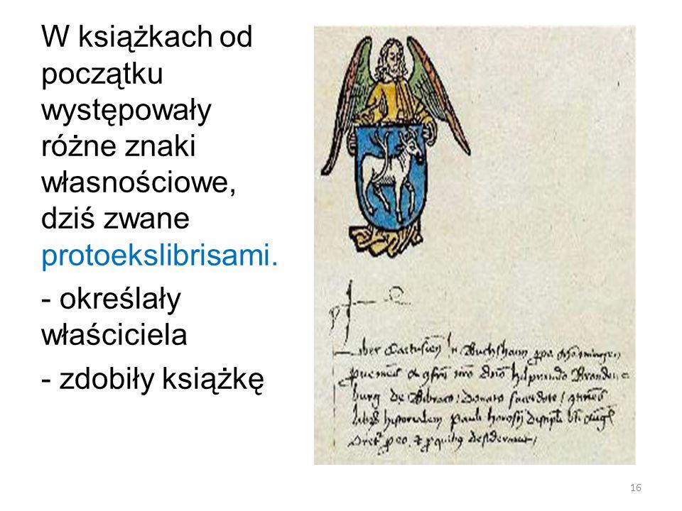 16 W książkach od początku występowały różne znaki własnościowe, dziś zwane protoekslibrisami.