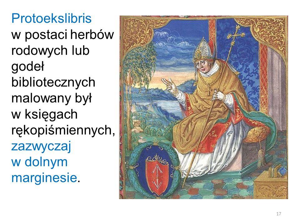 17 Protoekslibris w postaci herbów rodowych lub godeł bibliotecznych malowany był w księgach rękopiśmiennych, zazwyczaj w dolnym marginesie.