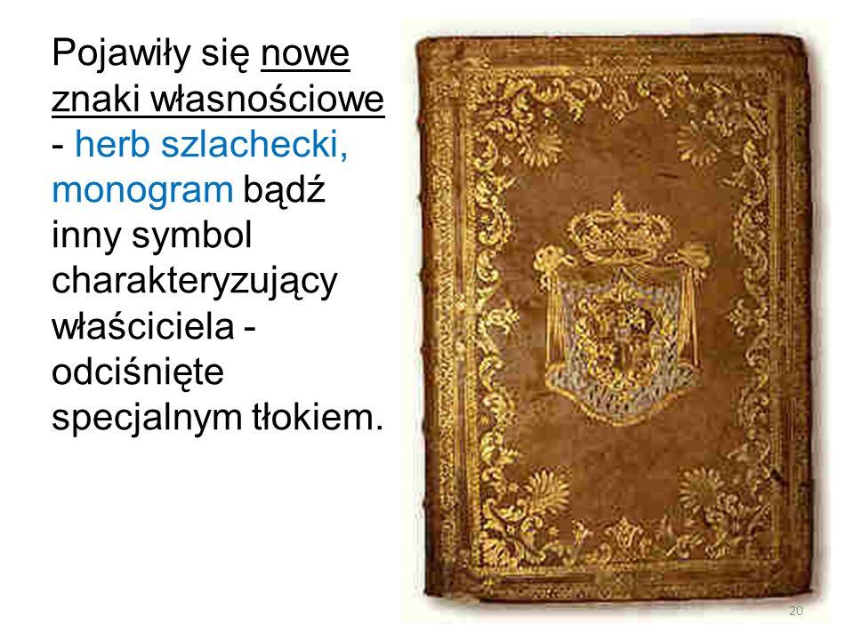 Pojawiły się nowe znaki własnościowe - herb szlachecki, monogram bądź inny symbol charakteryzujący właściciela - odciśnięte specjalnym tłokiem.