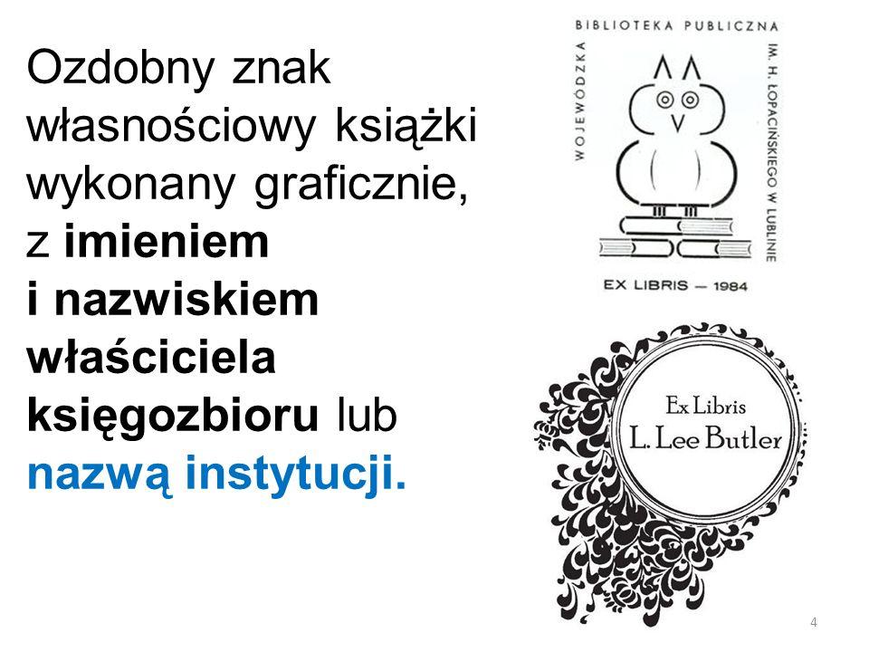 Ozdobny znak własnościowy książki wykonany graficznie, z imieniem i nazwiskiem właściciela księgozbioru lub nazwą instytucji.