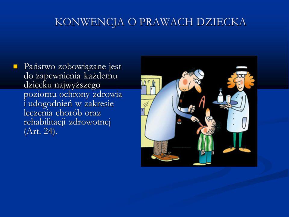 KONWENCJA O PRAWACH DZIECKA Państwo zobowiązane jest do zapewnienia każdemu dziecku najwyższego poziomu ochrony zdrowia i udogodnień w zakresie leczen