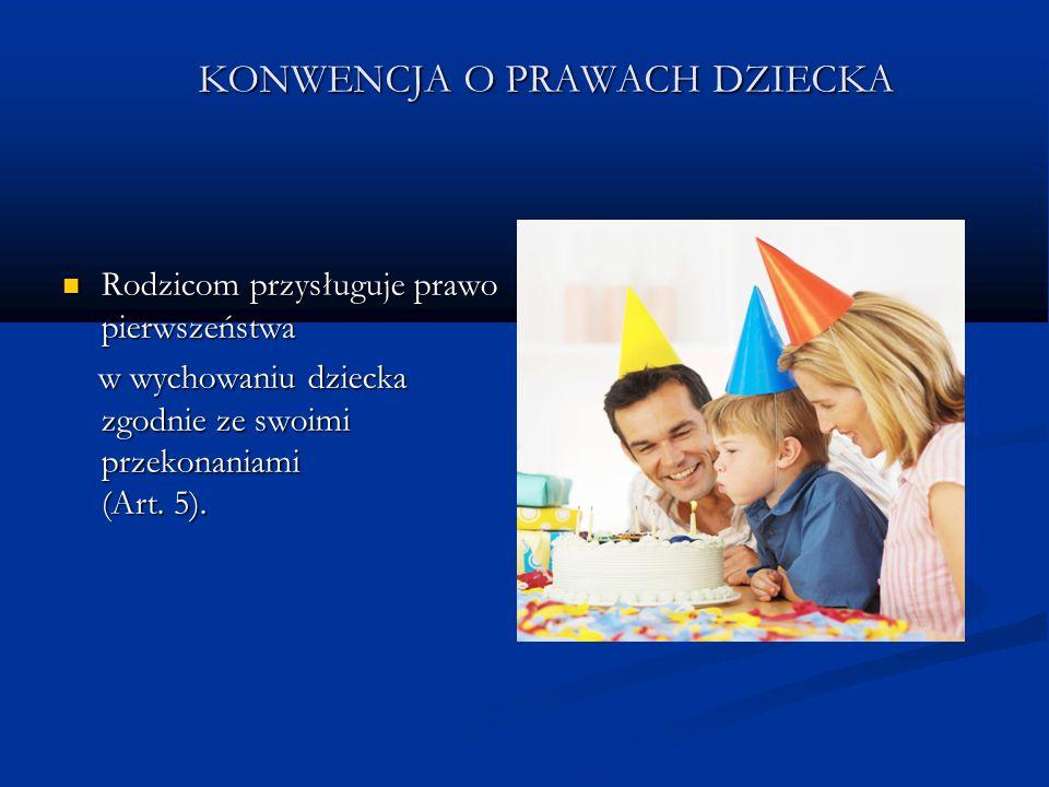 KONWENCJA O PRAWACH DZIECKA Każde dziecko ma prawo do poziomu życia odpowiadającego jego rozwojowi fizycznemu, psychicznemu, duchowemu, moralnemu i społecznemu, za co główną odpowiedzialność ponoszą jego rodzice (Art.