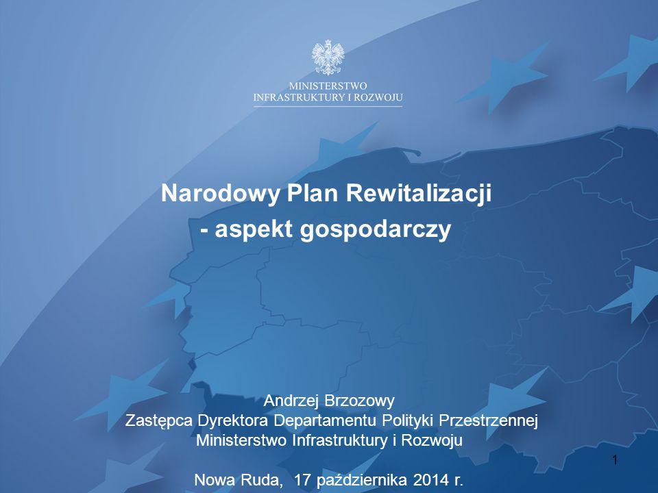 Narodowy Plan Rewitalizacji - aspekt gospodarczy 1 Andrzej Brzozowy Zastępca Dyrektora Departamentu Polityki Przestrzennej Ministerstwo Infrastruktury
