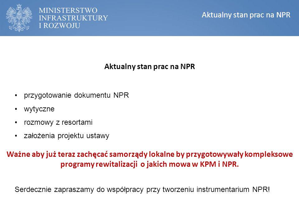 KONSTRUKCJA NARODOWEGO PLANU REWITALIZACJI Narodowy Plan Rewitalizacji Aktualny stan prac na NPR przygotowanie dokumentu NPR wytyczne rozmowy z resort