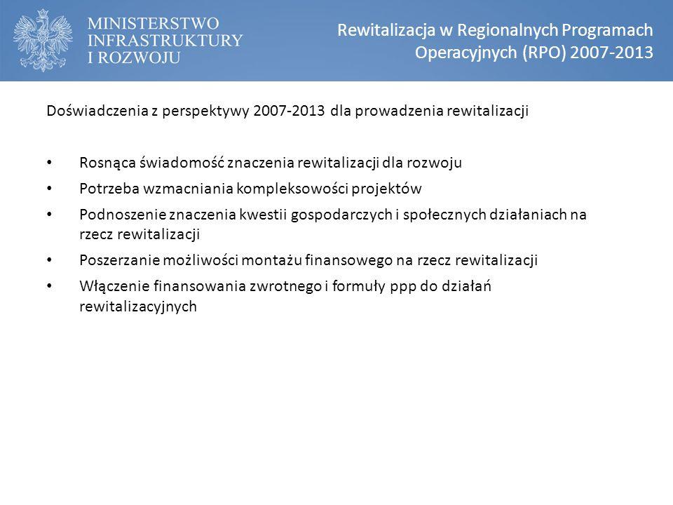 Doświadczenia z perspektywy 2007-2013 dla prowadzenia rewitalizacji Rosnąca świadomość znaczenia rewitalizacji dla rozwoju Potrzeba wzmacniania komple