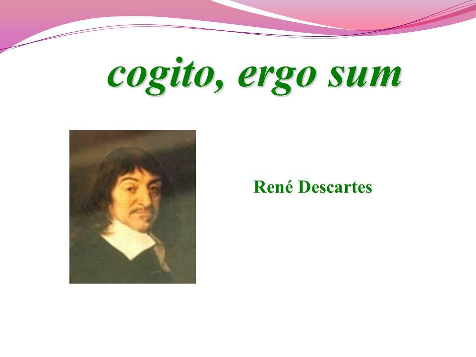cogito, ergo sum René Descartes
