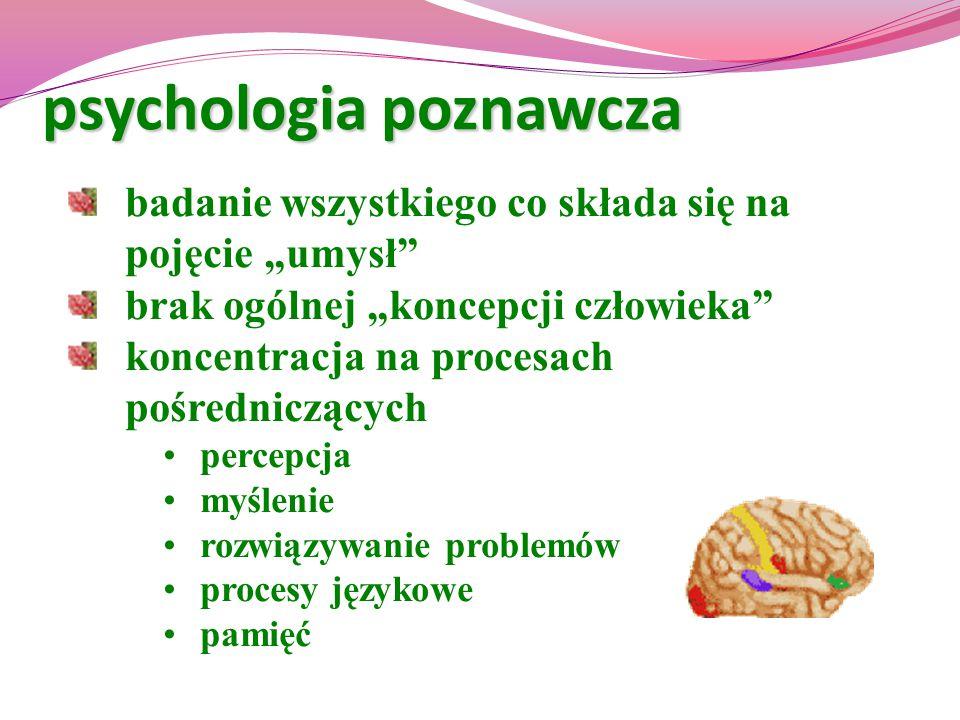 """psychologia poznawcza badanie wszystkiego co składa się na pojęcie """"umysł"""" brak ogólnej """"koncepcji człowieka"""" koncentracja na procesach pośredniczącyc"""