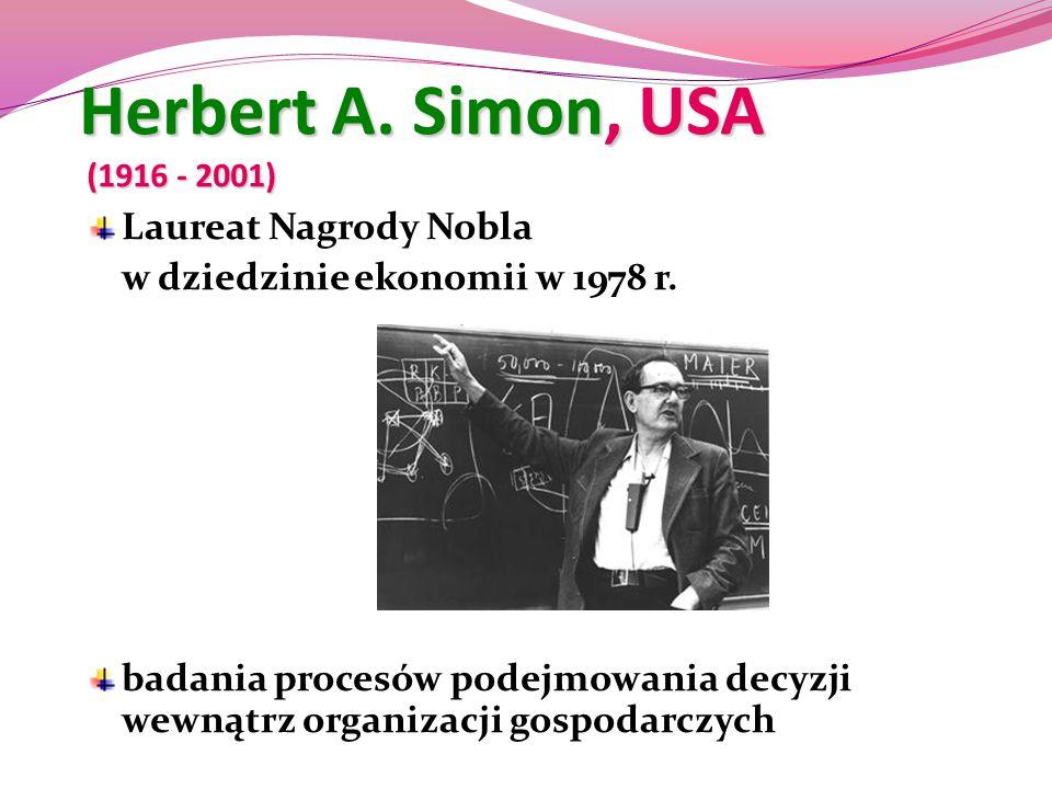 Herbert A. Simon, USA (1916 - 2001) Laureat Nagrody Nobla w dziedzinie ekonomii w 1978 r. badania procesów podejmowania decyzji wewnątrz organizacji g