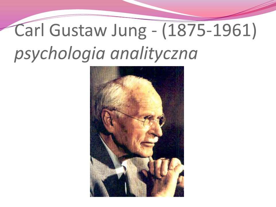 Carl Gustaw Jung - (1875-1961) psychologia analityczna