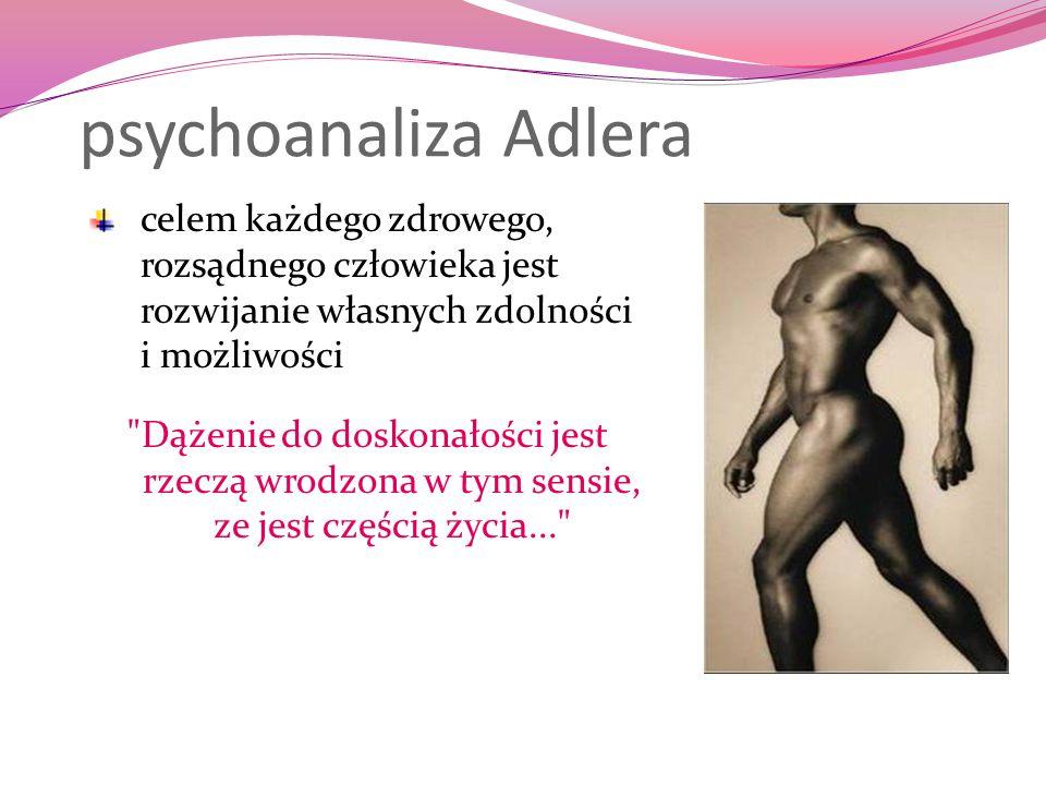 psychoanaliza Adlera celem każdego zdrowego, rozsądnego człowieka jest rozwijanie własnych zdolności i możliwości
