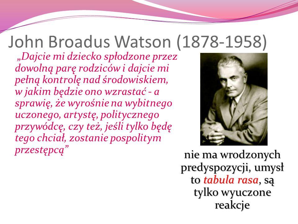 """John Broadus Watson (1878-1958) """"Dajcie mi dziecko spłodzone przez dowolną parę rodziców i dajcie mi pełną kontrolę nad środowiskiem, w jakim będzie o"""