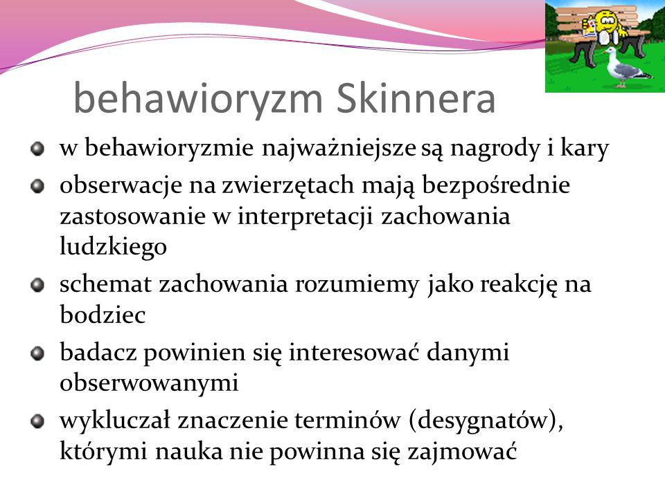 behawioryzm Skinnera w behawioryzmie najważniejsze są nagrody i kary obserwacje na zwierzętach mają bezpośrednie zastosowanie w interpretacji zachowan