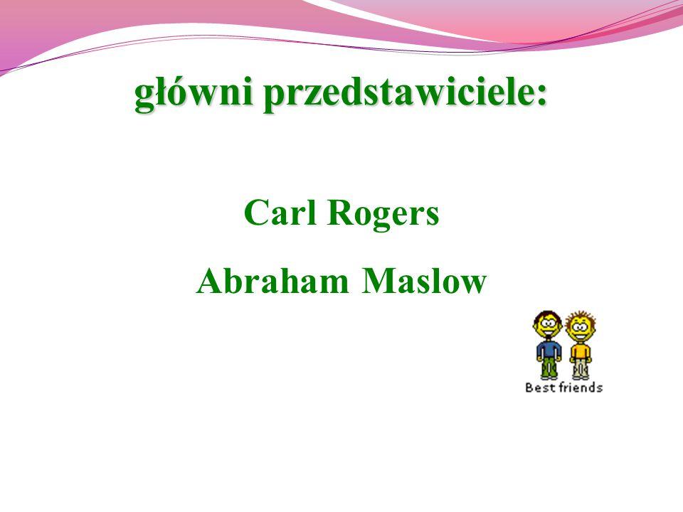 główni przedstawiciele: Carl Rogers Abraham Maslow