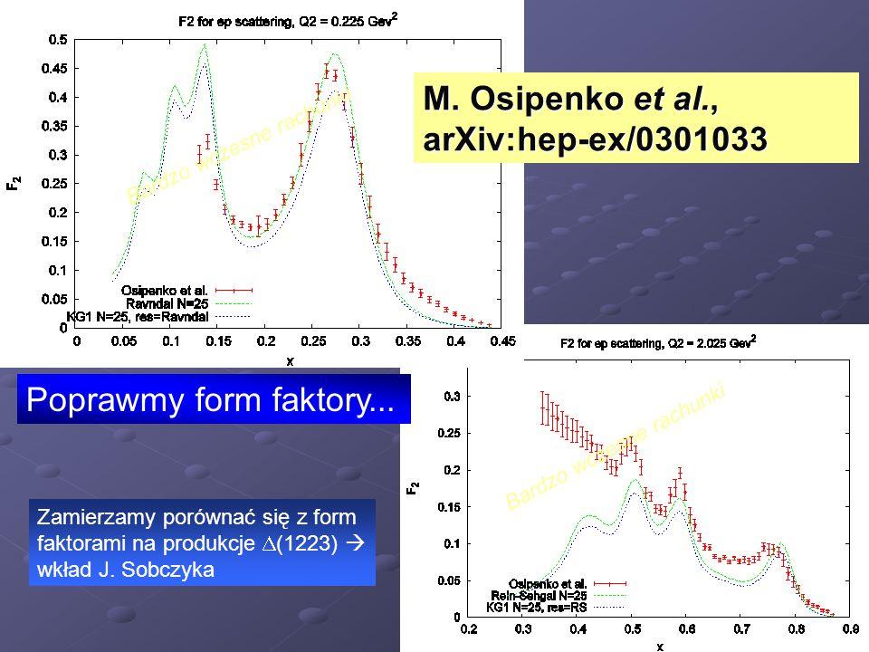 Poprawmy form faktory... M. Osipenko et al., arXiv:hep-ex/0301033 Zamierzamy porównać się z form faktorami na produkcje  (1223)  wkład J. Sobczyka B