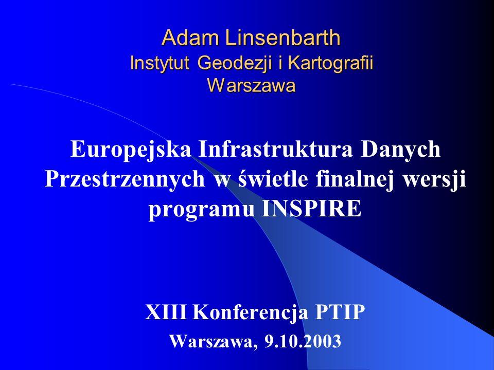 Adam Linsenbarth Instytut Geodezji i Kartografii Warszawa Europejska Infrastruktura Danych Przestrzennych w świetle finalnej wersji programu INSPIRE X
