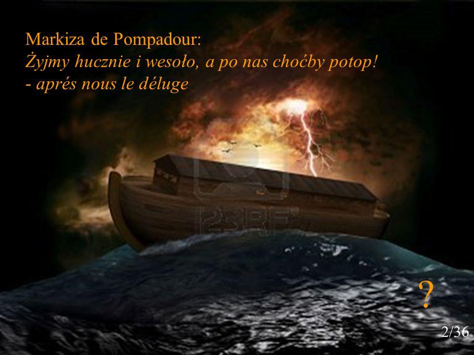 Markiza de Pompadour: Żyjmy hucznie i wesoło, a po nas choćby potop! - aprés nous le déluge ? 2/36