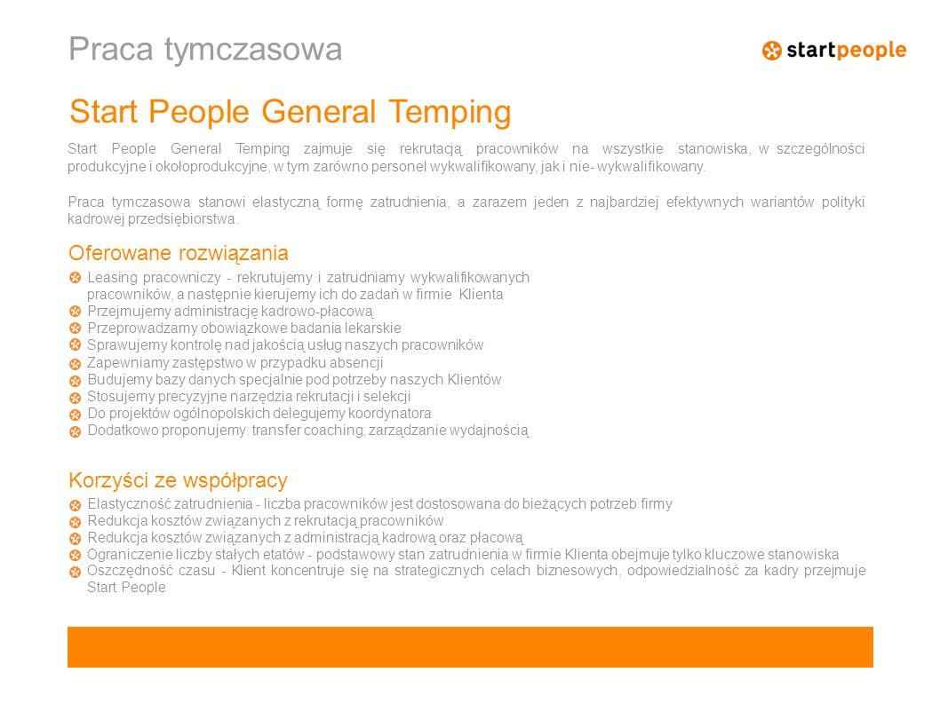Praca tymczasowa Start People General Temping Start People General Temping zajmuje się rekrutacją pracowników na wszystkie stanowiska, w szczególności produkcyjne i okołoprodukcyjne, w tym zarówno personel wykwalifikowany, jak i nie- wykwalifikowany.