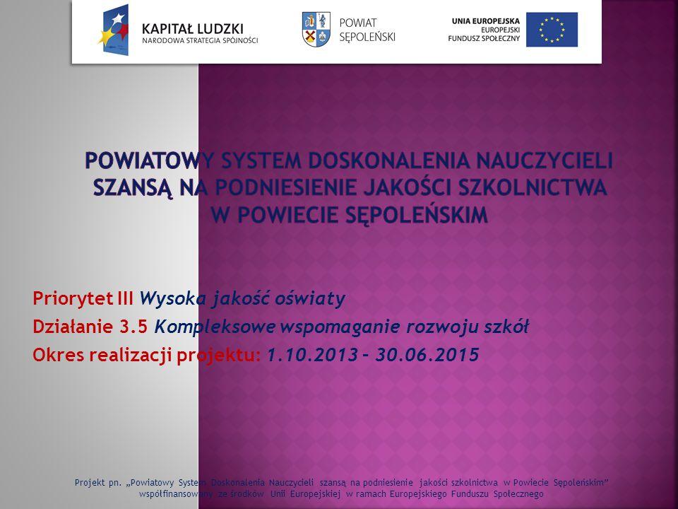 Priorytet III Wysoka jakość oświaty Działanie 3.5 Kompleksowe wspomaganie rozwoju szkół Okres realizacji projektu: 1.10.2013 – 30.06.2015 Projekt pn.