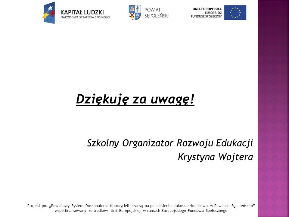 Dziękuję za uwagę. Szkolny Organizator Rozwoju Edukacji Krystyna Wojtera Projekt pn.