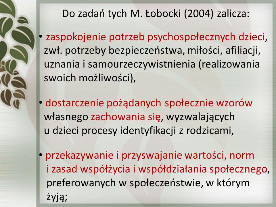 Do zadań tych M. Łobocki (2004) zalicza: zaspokojenie potrzeb psychospołecznych dzieci, zwł. potrzeby bezpieczeństwa, miłości, afiliacji, uznania i sa