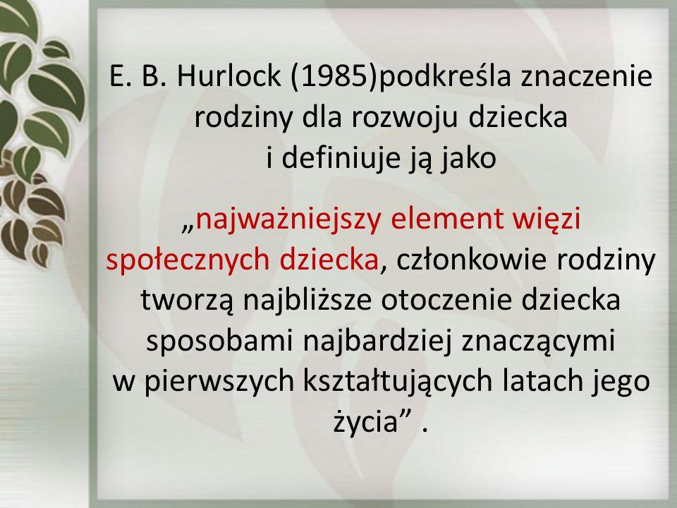 M.Tyszkowa (1985) także podkreśla rolę pierwszych, podstawowych doświadczeń w rodzinie.