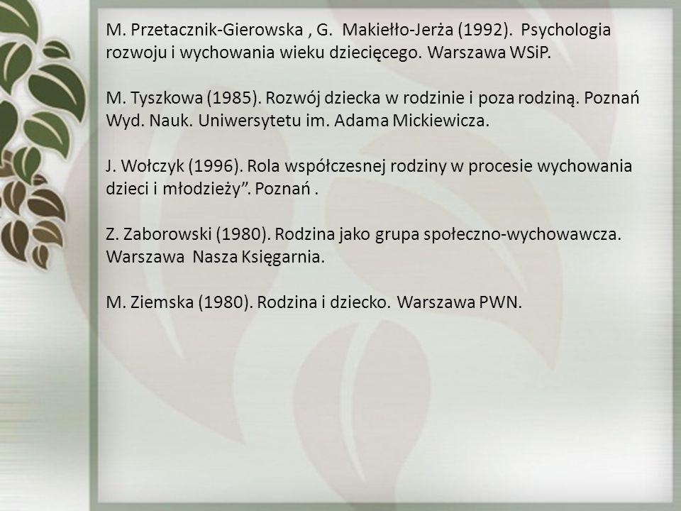 M. Przetacznik-Gierowska, G. Makiełło-Jerża (1992). Psychologia rozwoju i wychowania wieku dziecięcego. Warszawa WSiP. M. Tyszkowa (1985). Rozwój dzie