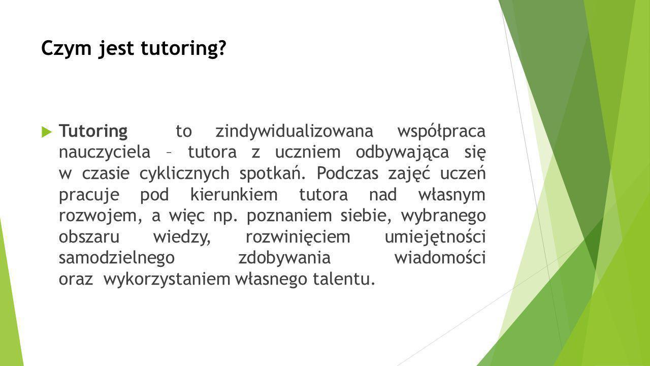 Czym jest tutoring?  Tutoring to zindywidualizowana współpraca nauczyciela – tutora z uczniem odbywająca się w czasie cyklicznych spotkań. Podczas za