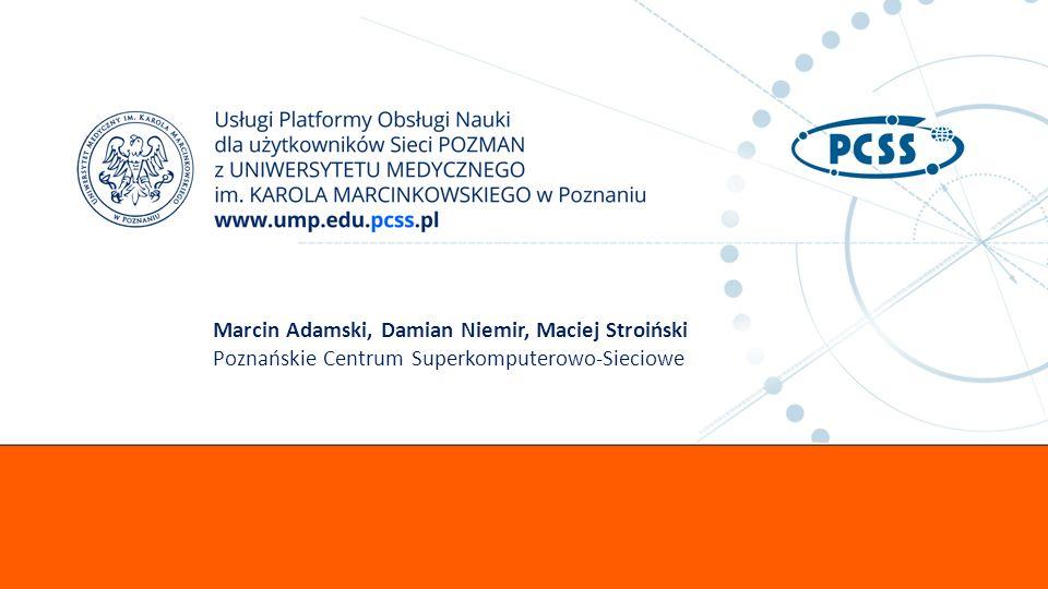 Marcin Adamski, Damian Niemir, Maciej Stroiński Poznańskie Centrum Superkomputerowo-Sieciowe