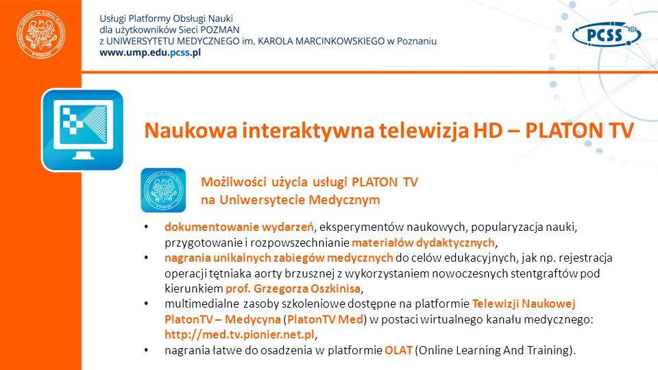 Naukowa interaktywna telewizja HD – PLATON TV Możliwości użycia usługi PLATON TV na Uniwersytecie Medycznym dokumentowanie wydarzeń, eksperymentów naukowych, popularyzacja nauki, przygotowanie i rozpowszechnianie materiałów dydaktycznych, nagrania unikalnych zabiegów medycznych do celów edukacyjnych, jak np.