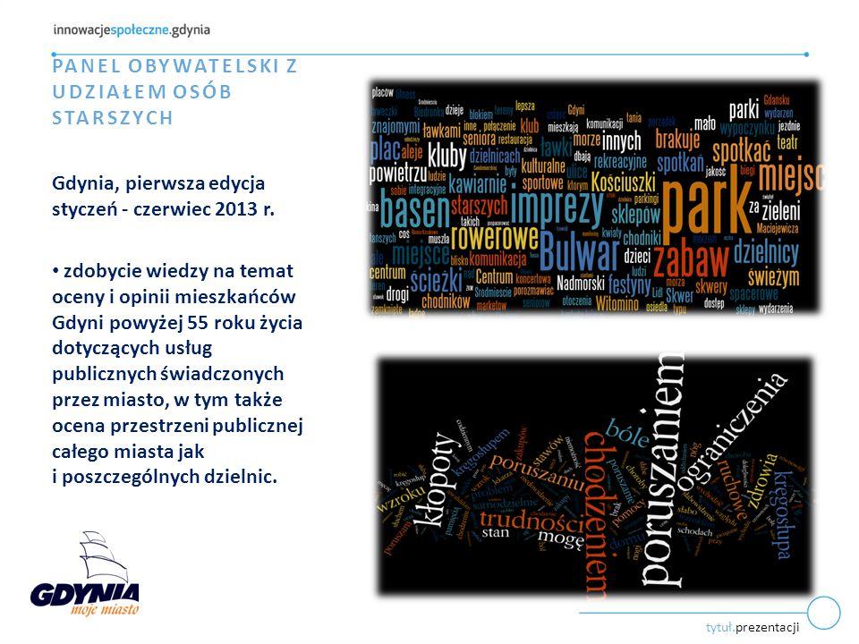tytuł.prezentacji PANEL OBYWATELSKI Z UDZIAŁEM OSÓB STARSZYCH Gdynia, pierwsza edycja styczeń - czerwiec 2013 r. zdobycie wiedzy na temat oceny i opin