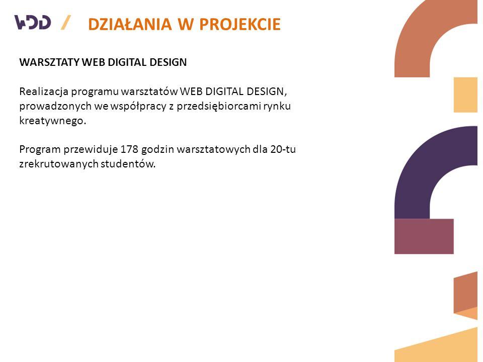 DZIAŁANIA W PROJEKCIE WARSZTATY WEB DIGITAL DESIGN Realizacja programu warsztatów WEB DIGITAL DESIGN, prowadzonych we współpracy z przedsiębiorcami rynku kreatywnego.