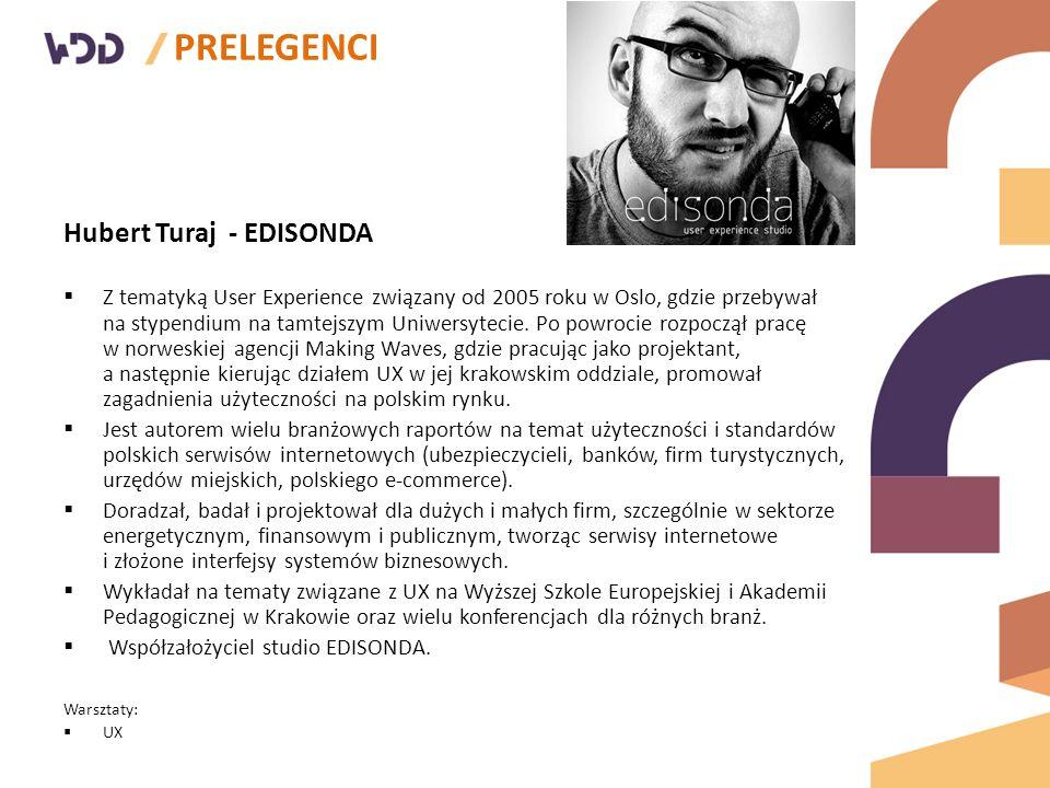 PRELEGENCI Hubert Turaj - EDISONDA  Z tematyką User Experience związany od 2005 roku w Oslo, gdzie przebywał na stypendium na tamtejszym Uniwersytecie.