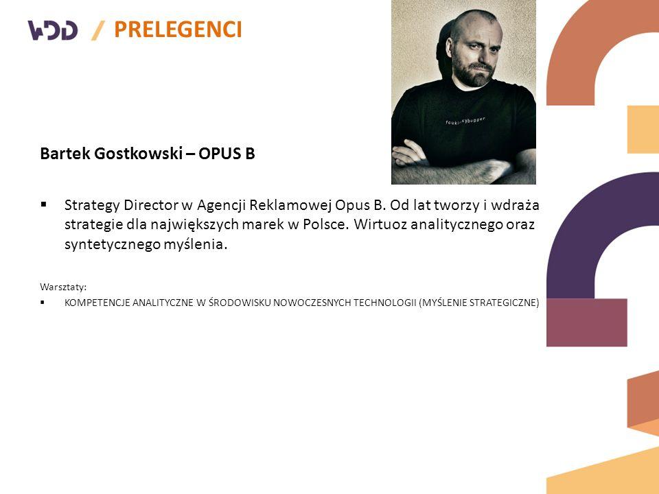 PRELEGENCI Bartek Gostkowski – OPUS B  Strategy Director w Agencji Reklamowej Opus B.