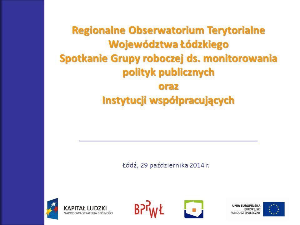 Regionalne Obserwatorium Terytorialne Województwa Łódzkiego Spotkanie Grupy roboczej ds. monitorowania polityk publicznych oraz Instytucji współpracuj