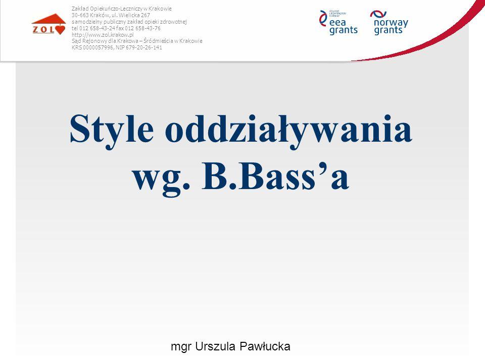 Style oddziaływania wg. B.Bass'a Zakład Opiekuńczo-Leczniczy w Krakowie 30-663 Kraków, ul. Wielicka 267 samodzielny publiczny zakład opieki zdrowotnej