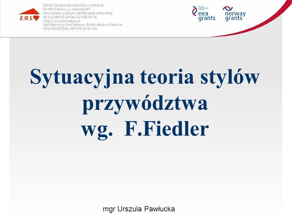 Sytuacyjna teoria stylów przywództwa wg. F.Fiedler Zakład Opiekuńczo-Leczniczy w Krakowie 30-663 Kraków, ul. Wielicka 267 samodzielny publiczny zakład