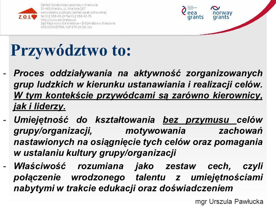 Przywództwo to: Zakład Opiekuńczo-Leczniczy w Krakowie 30-663 Kraków, ul. Wielicka 267 samodzielny publiczny zakład opieki zdrowotnej tel 012 658-43-2