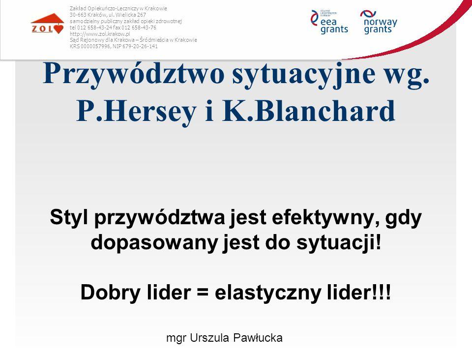 Przywództwo sytuacyjne wg. P.Hersey i K.Blanchard Styl przywództwa jest efektywny, gdy dopasowany jest do sytuacji! Dobry lider = elastyczny lider!!!